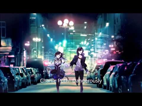 Nightcore - Dangerously by Charlie Puth