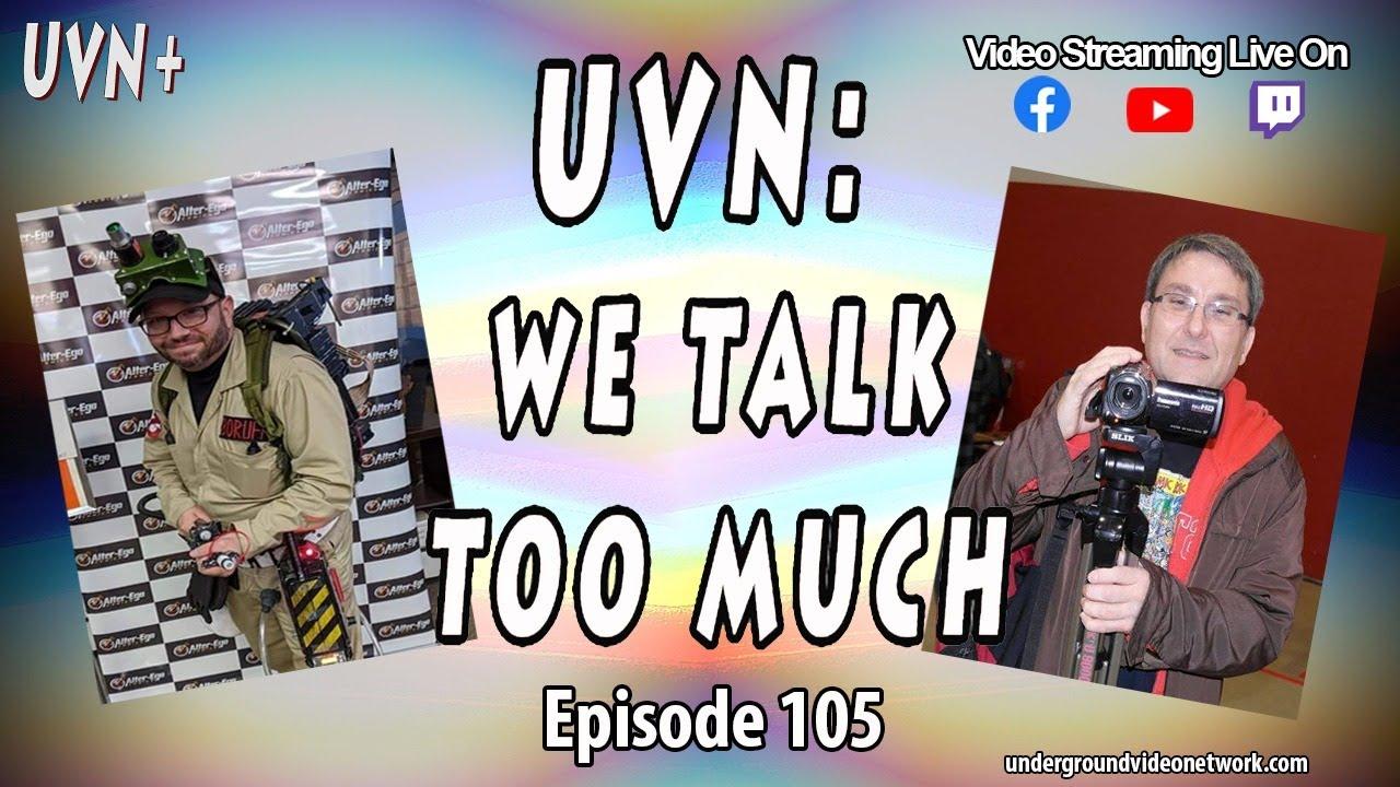 UVN: We Talk Too Much Episode 105