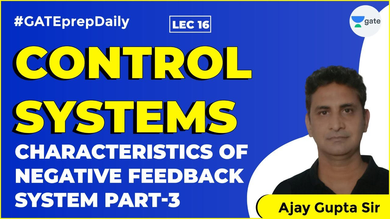 Negative Feedback System Characteristic 3 |Lec 16 |Control Systems|GATE Electrical & Electronics Eng