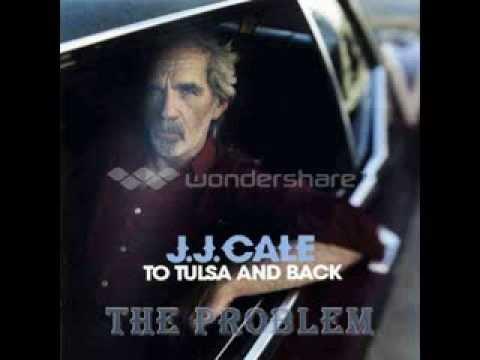 J.J. Cale - The Problem