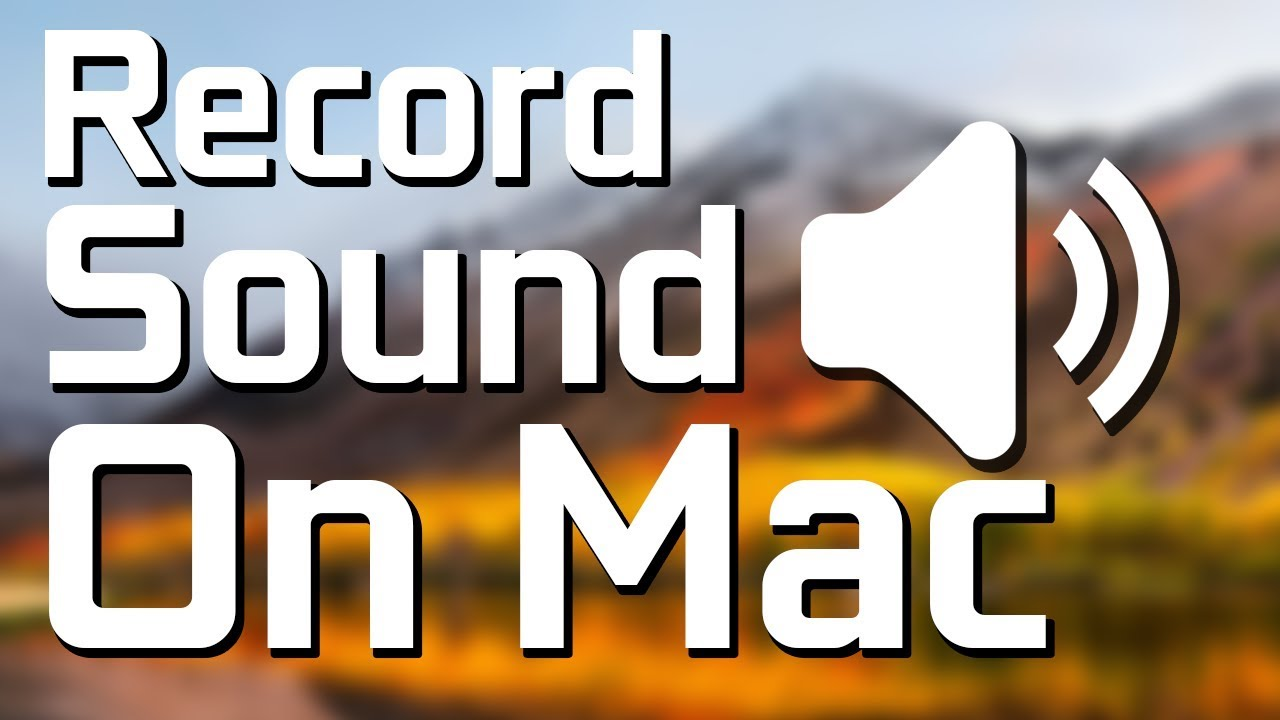 How to: Record Sound On Mac 2018 (Soundflower) (High Sierra)