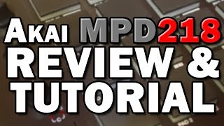 Akai MPD218 MIDI Drum Controller Review and Tutorial