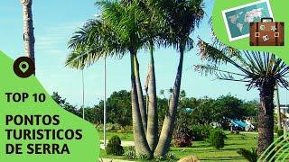 10 pontos turisticos mais visitados de Serra