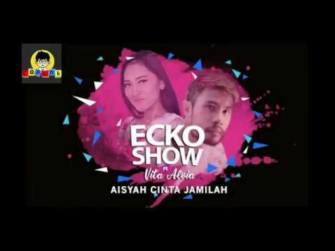 Aisyah Jatuh Cinta Pada Jamilah Ecko Show Ft Vita Alvia