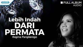 Lebih Indah Dari Permata - Regina Pangkerego (Audio full album)