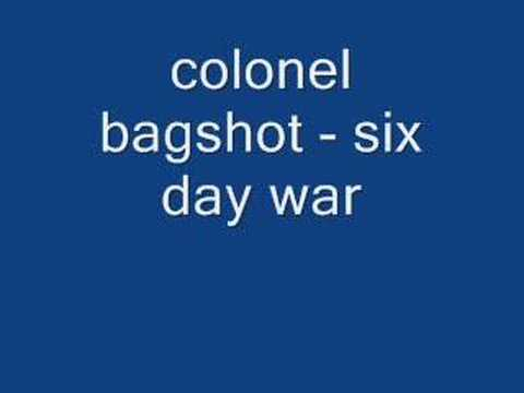 colonel bagshot - six day war