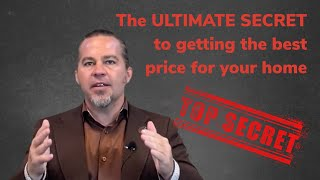 The ULTIMATE Secret to Get the Best Price for Your Home