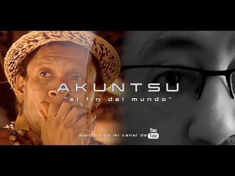 """AKUNTSU """"el fin del mundo""""     ( Documentales en el enlace, abajo)"""