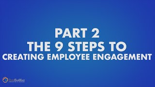 9 Steps To Creating Employee Engagement - Part 2 | Creating Employee Engagement