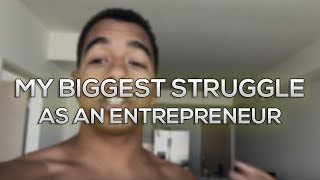 My Biggest Struggle As An Entrepreneur - Jordan Welch