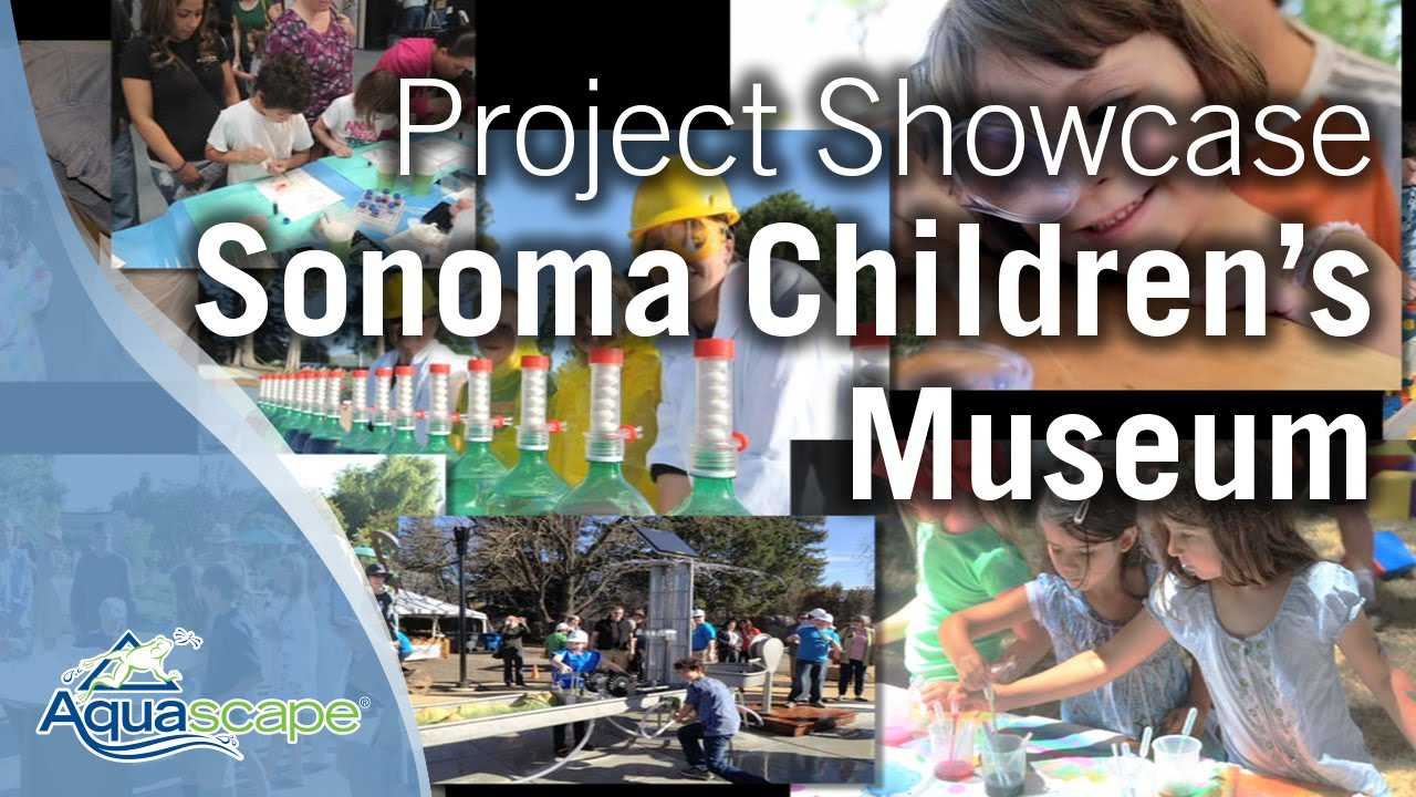 Children's Museum of Sonoma County - Aquascape Project Showcase