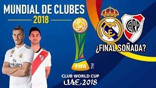 Mundial de Clubes 2018 | Análisis - Partidos - Datos | ¿Final Real Madrid vs. River Plate?