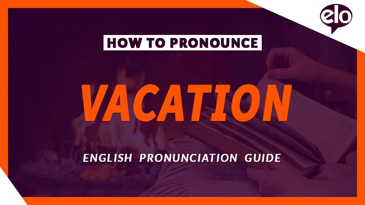 How To Pronounce Vacation | Definition and Pronunciation ...