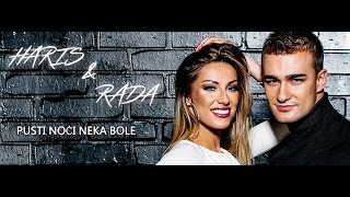 HARIS BERKOVIC & RADA MANOJLOVIC - PUSTI NOCI NEKA BOLE (OFFICIAL VIDEO)