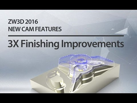 ZW3D 2016 NEW CAM FEATURES:3X Finishing Improvements