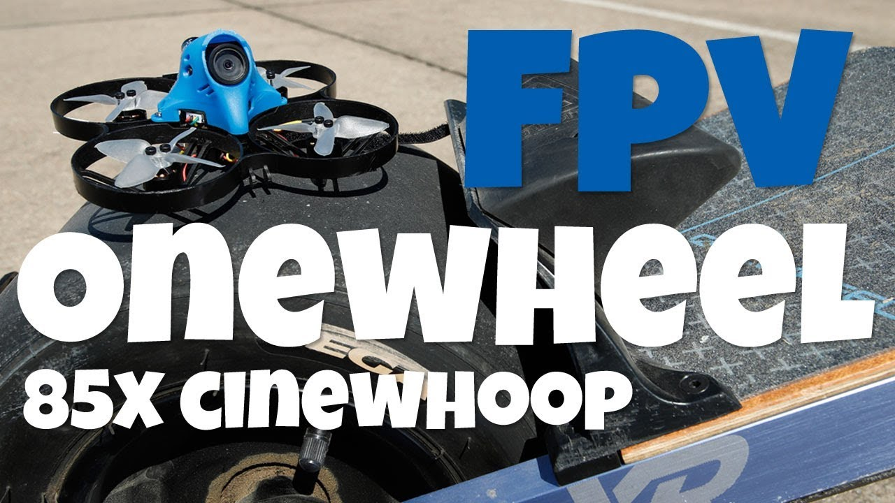 c385716892d7c2 FPV Onewheel! BetaFPV 85X Cinewhoop Review. FlightClub
