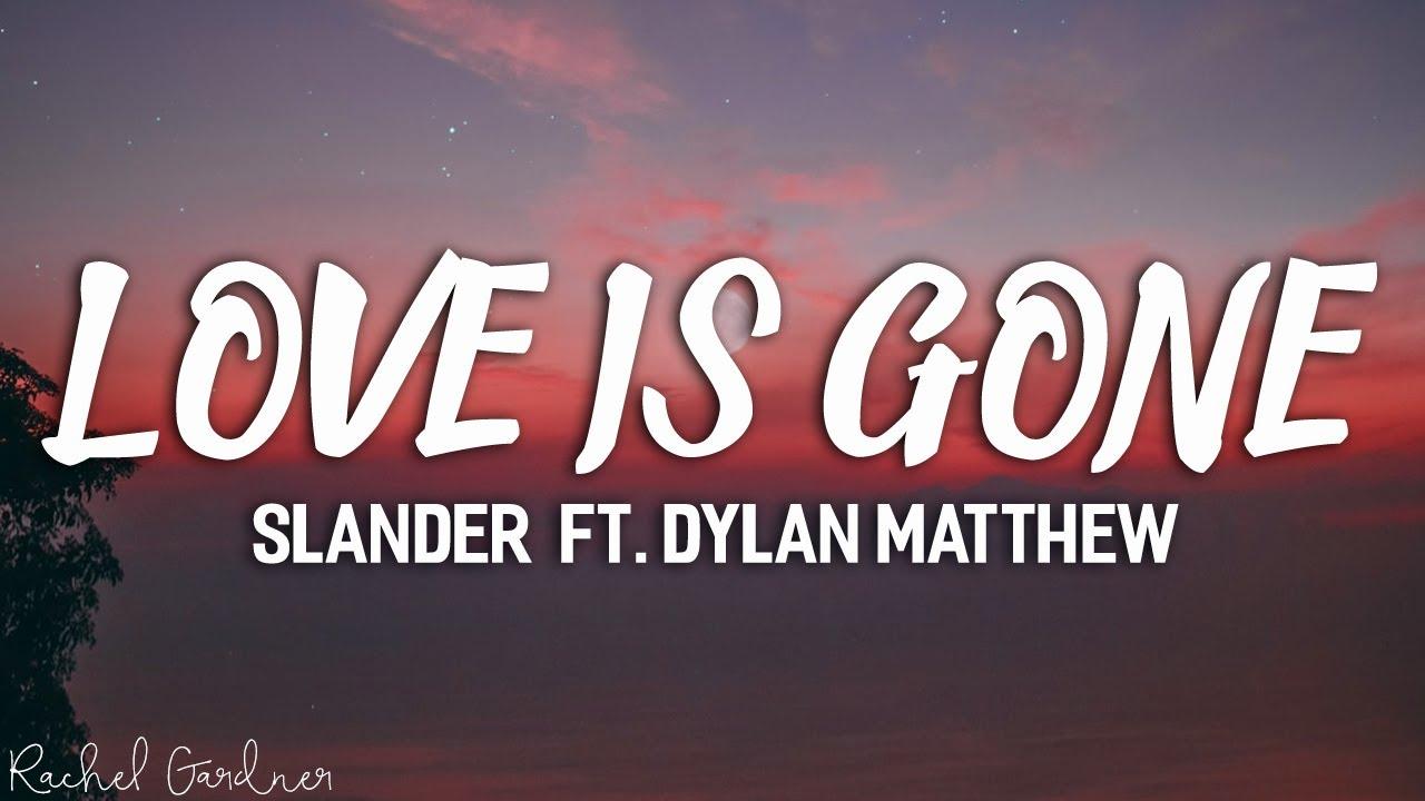 Download SLANDER - Love Is Gone ft. Dylan Matthew (Acoustic) - Lyrics