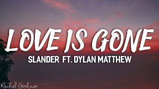 Download SLANDER - Love Is Gone ft. Dylan Matthew (Acoustic) - Lyrics