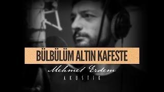Bülbülüm Altın Kafeste - Mehmet Erdem Akustik