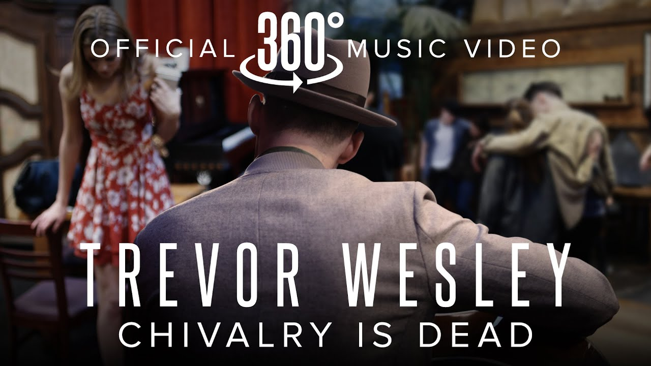 Trevor Wesley - Chivalry is Dead (Official 360 Music Video)