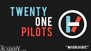 Manchester Academy 3 Live - *Migraine* - **Twenty One Pilots**