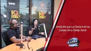 Amelia dice que Luz García le dio los Cuerpos Hot a Cheddy García!!!