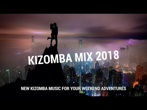KIZOMBA MIX 2018 – NEW KIZOMBA MUSIC FOR YOUR WEEKEND ADVENTURES
