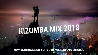 KIZOMBA MIX 2018 - NEW KIZOMBA MUSIC FOR YOUR WEEKEND ADVENTURES