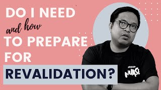 Do I need (and how) to prepare for NMC Revalidation? Do I need this Series. Filipino UK Nurse.