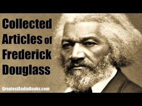COLLECTED ARTICLES OF FREDRICK DOUGLASS - FULL AudioBook | GreatestAudioBooks.com