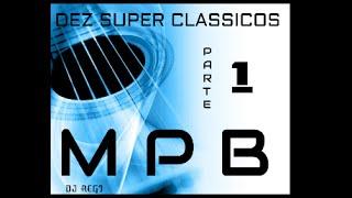 Baixar MPB - Dez Super Classicos MPB   Parte 1
