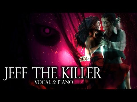 Jeff The Killer Theme (Vocal Piano Ver.) Sweet Dreams Are Made Of Screams