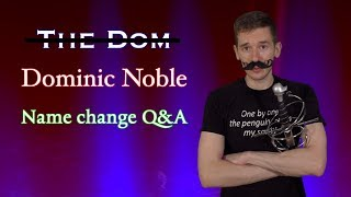 Dominic Noble's Name Change Q&A