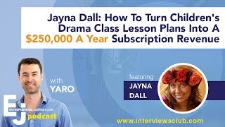 Jayna Dall: Turning Children's Class Lesson Plans Into A $250,000 / Year Online Business