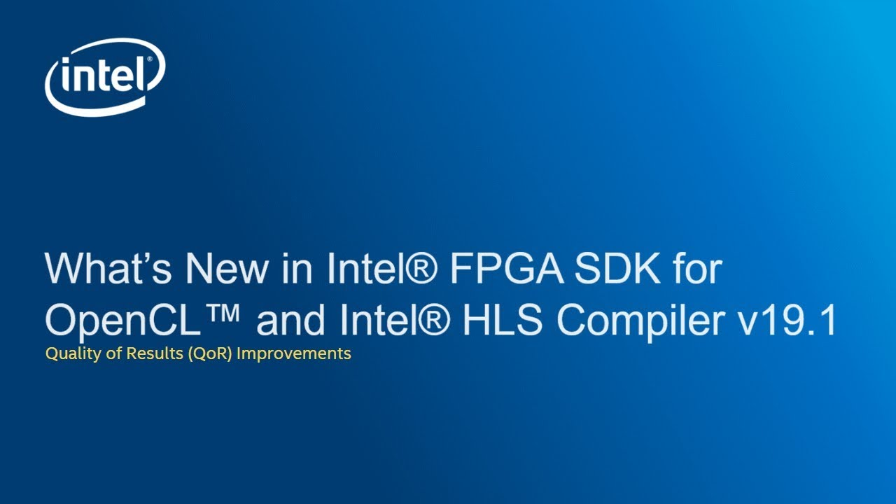 What's New in Intel® FPGA SDK for OpenCLTM and Intel HLS Compiler v19 1
