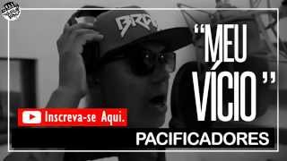 Meu vício-Pacificadores + Download (2015)