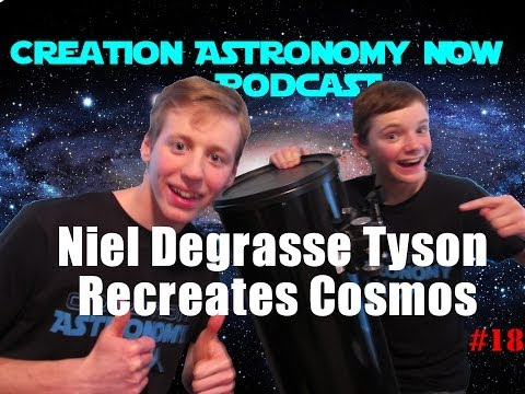 Neil DeGrasse Tyson recreates Cosmos - Creation Astronomy Now Podcast