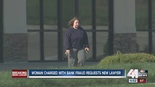 Woman Charged With Bank Fraud Requests New Lawyer