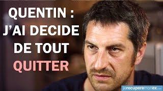 Quentin : J'ai Décidé De Tout Quitter