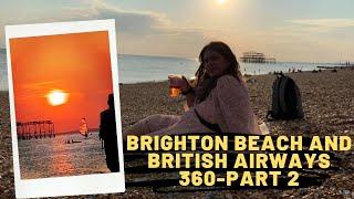 Brighton Beach and British Airways 360 Flight Time!-  Part 2