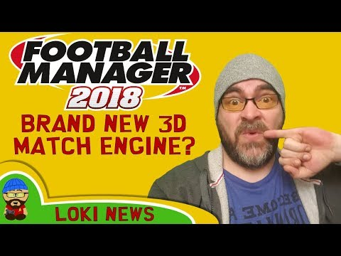 FM18 - NEW 3D Match Engine? Release Date, New Training? - Football Manager 2018 What We Know So Far