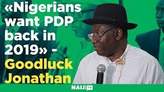 Nigerians Want PDP Back in 2019 - Goodluck Jonathan Declares at PDP Caucus Meeting | Naij.com TV