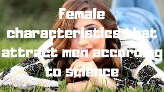 6 Female characteristics that attract men according to science