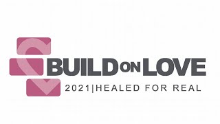 Build on Love: Healed for Real - Thursday (6pm)