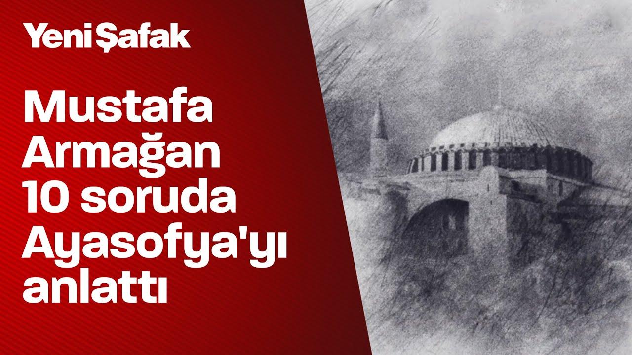 Mustafa Armağan 10 soruda Ayasofya'yı anlattı
