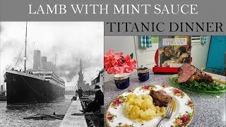 Last Dinner on the Titanic: Lamb with Mint Sauce and New Potatoes