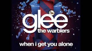 The Warblers - When I Get You Alone [LYRICS]