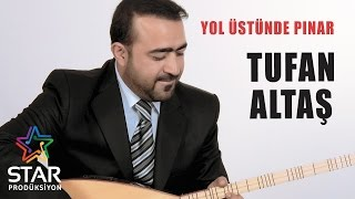 Tufan Altaş - Yol Üstünde Pınar (Official Audio)