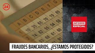 """Informe Especial: """"Fraudes bancarios, Â¿estamos protegidos?"""""""