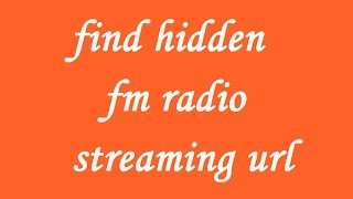 How to find all the hidden fm radio streaming url